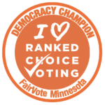 Democracy Champion - FairVote Minnesota - I love Ranked Choice Voting